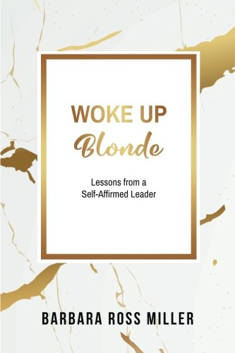 F.r.e.e Woke Up Blonde: Lessons from a Self-Affirmed Leader<br />K.I.N.D.L.E