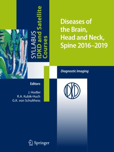 Diseases of the Brain, Head and Neck, Spine 2016-2019: Diagnostic Imaging (Diagnostic Imaging Head And Neck)