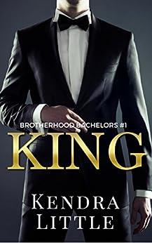 King: A Brotherhood Bachelors Novel #1 by [Little, Kendra]