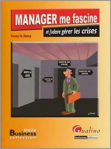 En ligne téléchargement gratuit Manager me fascine et j'adore gérer les crises pdf, epub