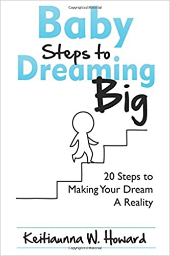 Baby Steps to Dreaming Big: 20 Steps to Making Your Dream A Reality