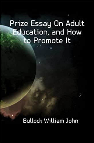 Prize Essay On Adult Education And How To Promote It Bullock  Prize Essay On Adult Education And How To Promote It Bullock William  John Amazoncom Books