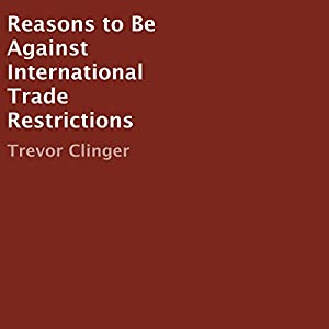 Reasons to Be Against International Trade Restrictions Audiobook