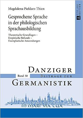 Book Gesprochene Sprache in Der Philologischen Sprachausbildung: Theoretische Grundlagen Empirische Befunde Exemplarische Anwendungen (Danziger Beitraege Zur Germanistik)
