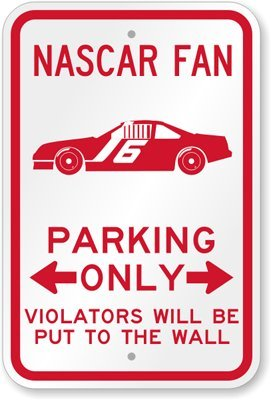 Parking Nascar Sign (Nascar Fan Parking Only, Violators Will be Put to the Wall Sign, 18