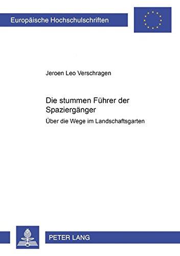 Download Die «stummen Führer» der Spaziergänger: Über die Wege im Landschaftsgarten (Europäische Hochschulschriften / European University Studies / Publications Universitaires Européennes) (German Edition) pdf