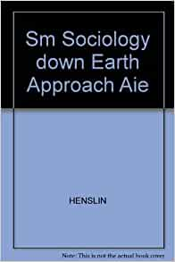 the principles of sociology a down to earth approach Essentials of sociology a down-to-earth approach 11th 11e author(s): james m henslin edition: 11 year: 2015 isbn-13: 9780133803549 (978-0-13-380354-9.