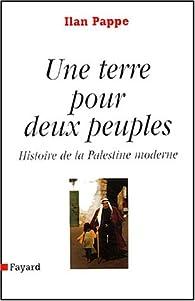 Une terre pour deux peuples : Histoire de la Palestine moderne par Ilan Pappé