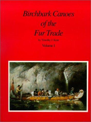 Birchbark Canoes of the Fur Trade (2 Volumes) (Volumes I and II)