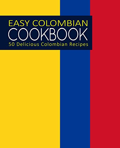 Easy Colombian Cookbook: 50 Delicious Colombian Recipes by BookSumo Press