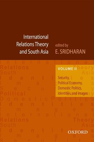 International Relations Theory and South Asia: Security, Political Economy, Domestic Politics, Identities, and Images, V