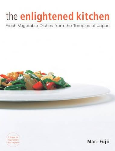 The Enlightened Kitchen: Fresh Vegetable Dishes from the Temples of Japan by Mari Fujii