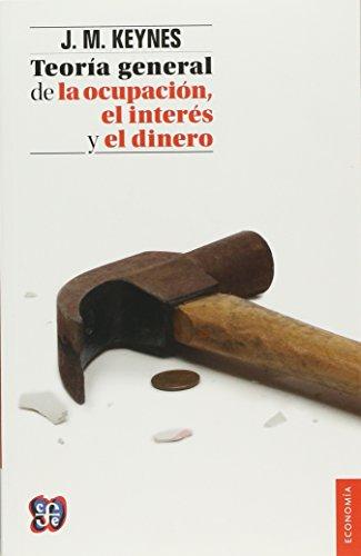 Teoria general de la ocupacion, el interes y el dinero (Seccion de Obras de Economia (Fondo de Cultura Economica)) (Spanish Edition) [Keynes John Maynard] (Tapa Blanda)