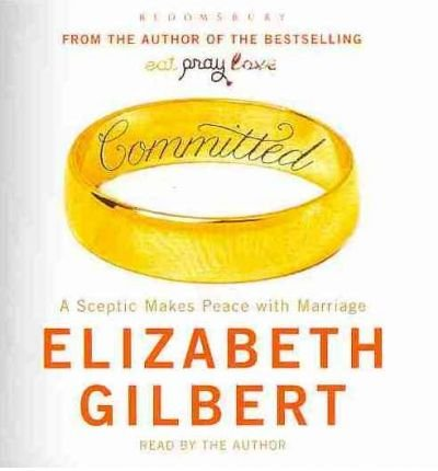 Eat, pray, love author elizabeth gilbert on committed.