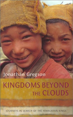 Read Online Kingdom Beyond the Clouds: Journeys in Search of the Himalayan Kings PDF