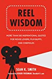 Reel Wisdom: More than 100 Inspirational Quotes for Movie Lovers, Film Buffs and Cinephiles (Little Book. Big Idea.)