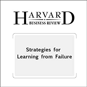 Strategies for Learning from Failure (Harvard Business Review) Periodical
