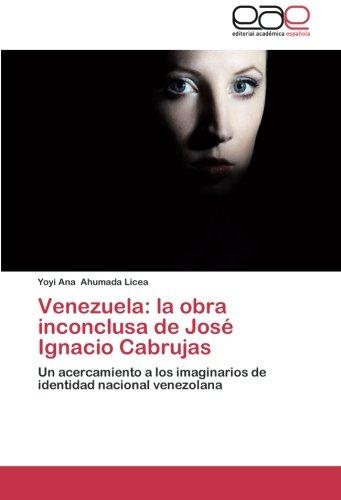 Descargar Libro Venezuela: La Obra Inconclusa De José Ignacio Cabrujas: Un Acercamiento A Los Imaginarios De Identidad Nacional Venezolana Yoyi Ana Ahumada Licea