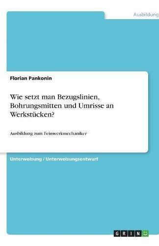Download Wie setzt man Bezugslinien, Bohrungsmitten und Umrisse an Werkstücken? (German Edition) ebook