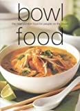 Bowl Food: The New Comfort Food for People on the Move (Chunky Food series) (Cookery)