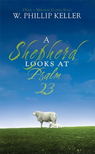 By W. Phillip Keller - A Shepherd Looks at Psalm 23 (3/30/07) PDF