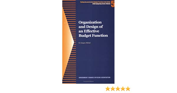 Organization And Design Of An Effective Budget Function Gfoa Budgeting Series R Gregory Michel 9780891252627 Amazon Com Books