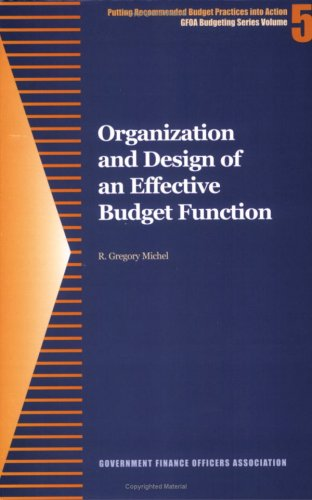 Organization and Design of an Effective Budget Function (GFOA Budgeting Series)