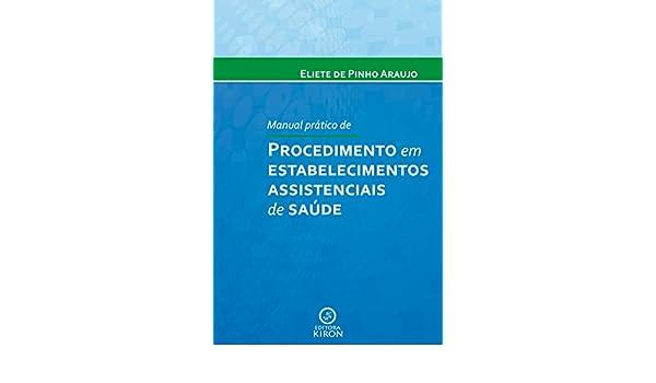 Amazon.com: Manual prático de procedimento em estabelecimentos assistenciais de saúde (Portuguese Edition) eBook: Eliete Pinho Araujo: Kindle Store