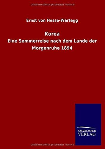 Korea: Eine Sommerreise nach dem Lande der Morgenruhe 1894