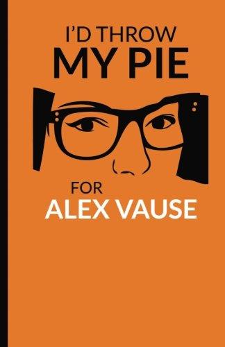 Download I'd throw my pie for Alex Vause: Cuaderno Orange is the New Black. Tapa blanda, naranja, 14 x 21 cm, 140 paginas (Spanish Edition) pdf epub