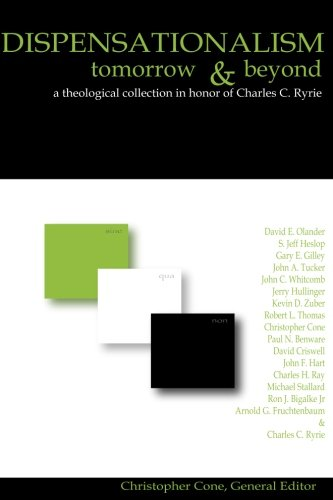 Dispensationalism Tomorrow and Beyond : A Theological Collection in Honor of -