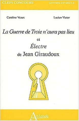 Lire un La Guerre de Troie n'aura pas lieu et Electre de Jean Giraudoux pdf