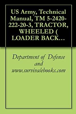 US Army, Technical Manual, TM 5-2420-222-20-3, TRACTOR, WHEELED ( LOADER BACKHOE W/HYDRAULIC IMPACT TOOL AND W/HYDRAULIC EARTH AU ATTACHMENT JOHN DEERE ... IMPACTOR EARTH DRILL (NSN 2420-00-567-1035)