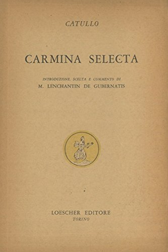 Carmina selecta. A cura di Massimo Lenchantin de Gubernatis.