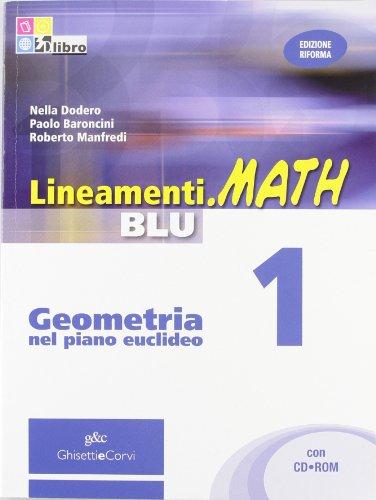 Lineamenti.math blu. Geometria nel piano euclideo. Per le Scuole superiori. Con CD-ROM. Con espansione online: LINEAM.MATH BLU GEOM.1 +CD