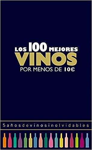 Los 100 mejores vinos por menos de 10 euros, 2018: 5 años de vinos inolvidables