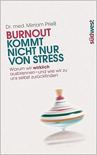 Cover des Buchs: Burnout kommt nicht nur von Stress: Warum wir wirklich ausbrennen - und wie wir zu uns selbst zurückfinden