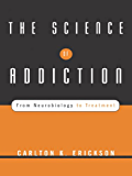 The Science of Addiction: From Neurobiology to Treatment (Norton Professional Books (Hardcover))