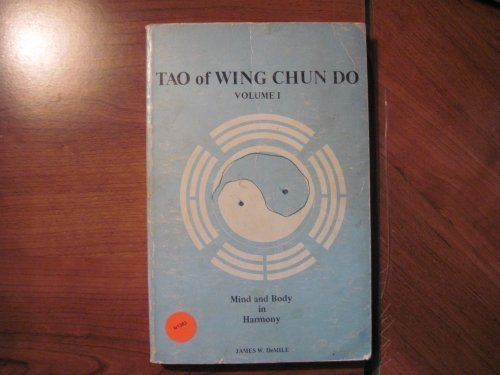 Tao of Wing Chun Do: Mind and Body in Harmony (Volume I, Part I)