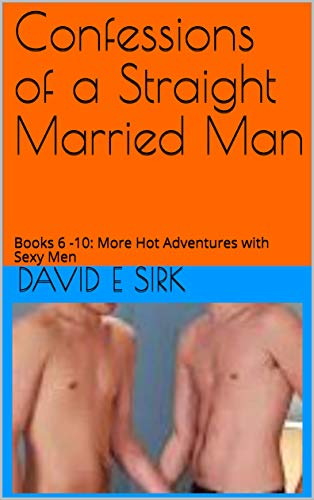 Confessions of a Straight Married Man: Books 6 -10:  More Hot Adventures with Sexy Men
