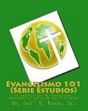 Evangelismo 101 (Serie Estudios), Jose R. Rogers, 1463669968