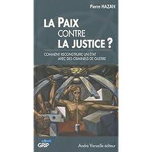 PAIX CONTRE LA JUSTICE (LA) : COMMENT RECONSTRUIRE UN ÉTAT AVEC DES CRIMINELS DE GUERRE