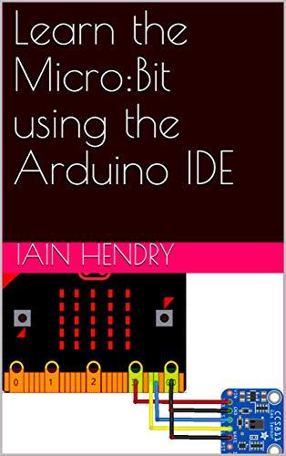 Learn the Micro:Bit using the Arduino IDE, iain hendry