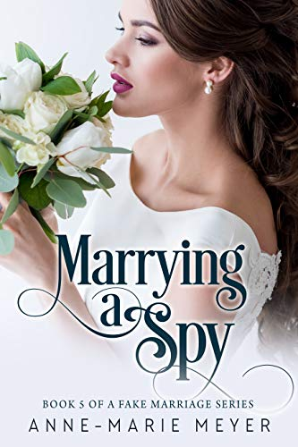 Marrying a Spy (A Fake Marriage Series Book 5) by [Meyer, Anne-Marie]