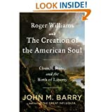 Roger Williams and the Creation of the American SoulChurchStateand the Birth of Liberty
