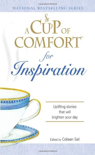 A Cup of Comfort for Inspiration: Uplifting stories that will brighten your day