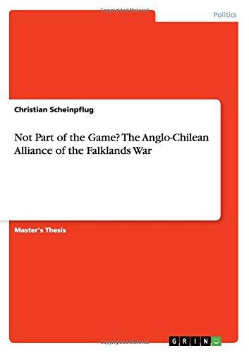 Download Not Part of the Game? The Anglo-Chilean Alliance of the Falklands War PDF