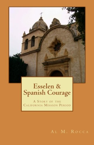Esselen & Spanish Courage: A Story Of The California Mission Period ebook