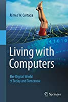 Living with Computers: The Digital World of Today and Tomorrow Front Cover