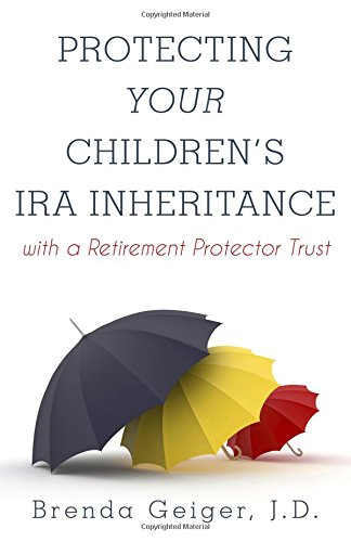 Protect Your Childrens IRA Inheritance: with a Retirement Protector Trust